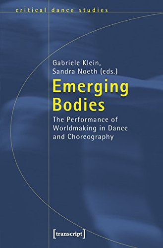 Emerging Bodies: The Performance of Worldmaking in Dance and Choreography (TanzScripte)