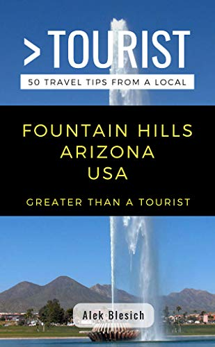 GREATER THAN A TOURIST- FOUNTAIN HILLS ARIZONA USA: 50 Travel Tips from a Local (English Edition)