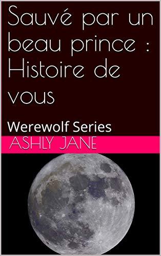 Couverture du livre Sauvé par un beau prince : Histoire de vous : Werewolf Series