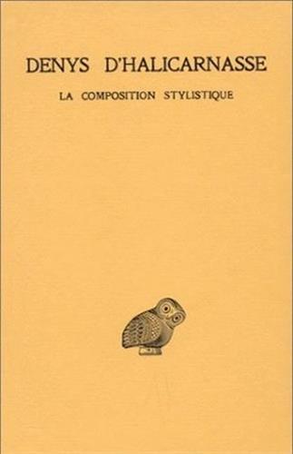 3: Denys D'Halicarnasse, Opuscules Rhetoriques: Tome III: La Composition Stylistique. (Collection Des Universites de France Serie Grecque) par Germaine Aujac