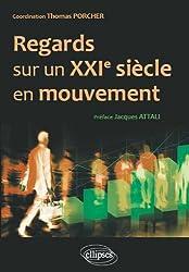 Regards Sur un XXIème Siècle en Mouvement (Préface Jacques Attali)