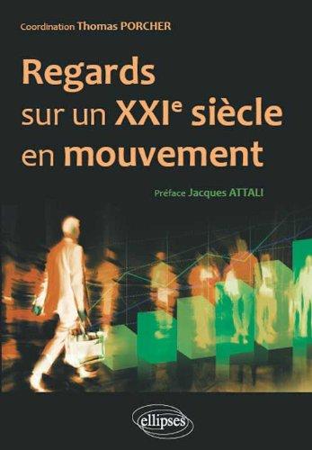 Regards Sur un XXIme Sicle en Mouvement (Prface Jacques Attali)