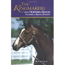 The Kingmaker: How Northern Dancer Founded a Racing Dynasty