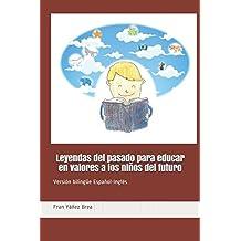 Leyendas del pasado para educar en valores a los niños del futuro: Versión bilingüe Espanol/Ingles