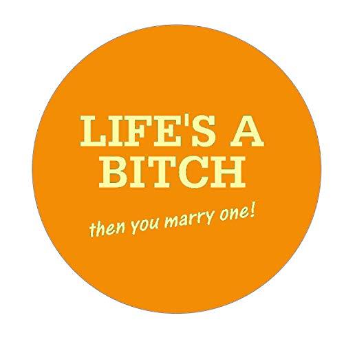 Life 's A Bitch Then You Marry One! Kühlschrankmagnet rund 38 mm klein Bedruckt Neuheit ()
