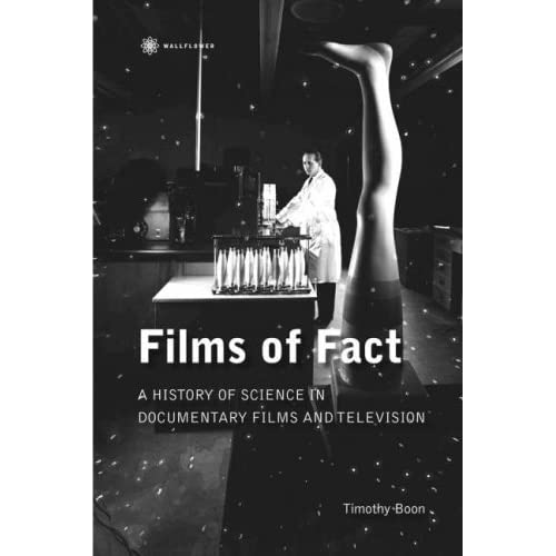 Films of Fact: A History of Science Documentary on Film and Television by Timothy Boon (2007-10-01)