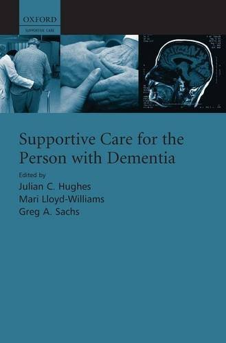 Supportive care for the person with dementia 1st edition by Hughes, Julian, Lloyd-Williams, Mari, Sachs, Greg (2010) Hardcover