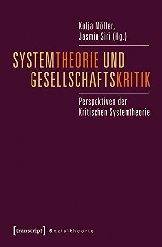 Systemtheorie und Gesellschaftskritik: Perspektiven der Kritischen Systemtheorie (Sozialtheorie)