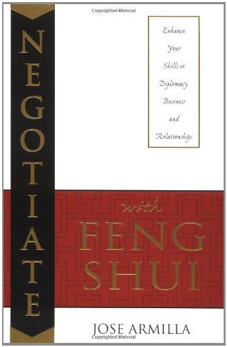Negotiate with Feng Shui: Enhance Your Skills in Diplomacy, Business & Relationships by Armilla, Jose (2001) Paperback