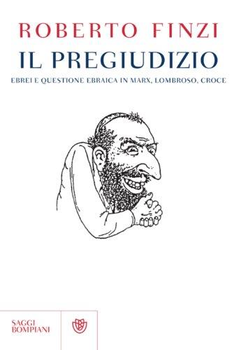 Il pregiudizio. Ebrei e questione ebraica in Marx, Lombroso, Croce (Saggi Bompiani)