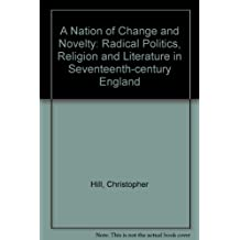A Nation of Change and Novelty: Radical Politics, Religion and Literature in Seventeenth-century England
