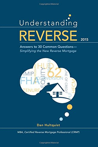 Understanding Reverse: Answers to 30 Common Questions  -  Simplifying the New Reverse Mortgage