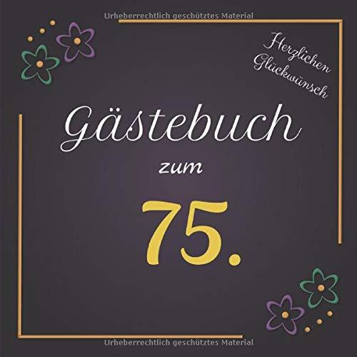 Gästebuch zum 75.: Darf auf keinem Geburtstag fehlen | Zum Ausfüllen | Für bis zu 40 Gäste | Geschenkidee