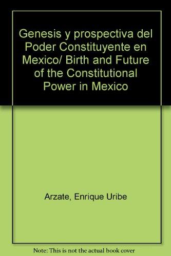 Genesis y prospectiva del Poder Constituyente en Mexico por Enrique Uribe Arzate