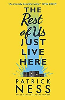 The Rest of Us Just Live Here: shortlisted for the CILIP Carnegie Medal 2016 by [Ness, Patrick]