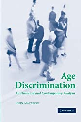Age Discrimination: An Historical and Contemporary Analysis by John Macnicol (2006-01-30)
