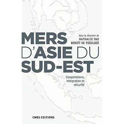 Mers d'Asie du Sud-Est. Coopérations, intégration et sécurité (Sciences politiques et relations internationales)