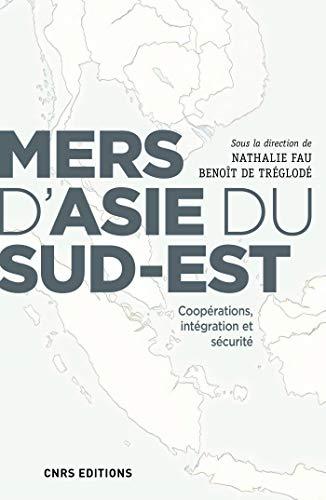 Mers d'Asie du Sud-Est. Coopérations, intégration et sécurité (Sciences politiques et relations internationales) (French Edition)