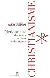 Christianisme : Dictionnaires des temps, des lieux et des figures