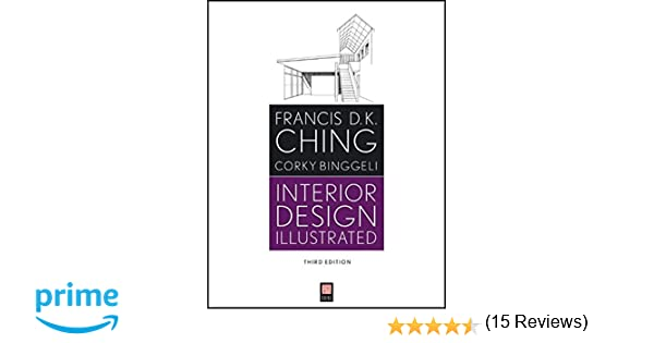 Interior Design Illustrated Third Edition Amazoncouk Francis D K Ching Corky Binggeli 9781118090718 Books