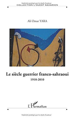 Le siècle guerrier franco-sahraoui : 1910-2010