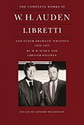 The Complete Works of W.H. Auden: Libretti and Other Dramatic Writings, 1939-1973 by W. H. Auden (1993-08-15)