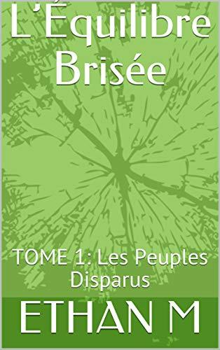 Couverture du livre L'Équilibre Brisée: TOME 1: Les Peuples Disparus