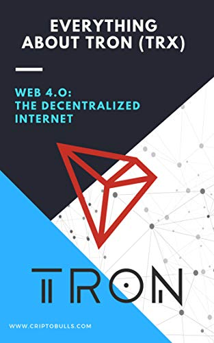 Everything About TRON TRX: (What is tron, Blockchain, cryptocurrency, crypto forex, trading, value, crypto exchange, cryptocompare, crypto for dummies, trx, justin sun, token, ethereum, mainnet tron) por Juan Guillermo Jiménez López