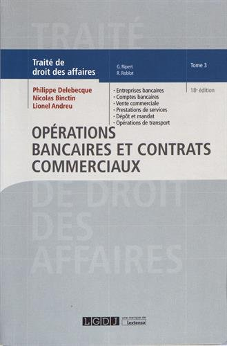 Traité de droit commercial Tome 3 : Opérations bancaires et Contrats commerciaux par Philippe Delebecque;Lionel Andreu;Nicolas Binctin