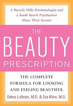 The Beauty Prescription: The Complete Formula for Looking and Feeling Beautiful by [Luftman, Debra, Eva Ritvo]
