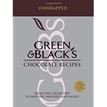 """Green and Black's Chocolate Recipes: Unwrapped: From the Cacao Pod to Muffins, Mousses and Moles """