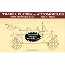 Trains, Planes, and Automobiles: Decorative Designs Ready to Cut (Scroll Saw Pattern Books)