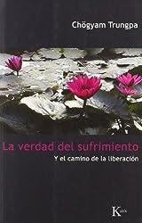 La verdad del sufrimiento y el camino de la liberacion / The Truth of Suffering and the Path of Liberation