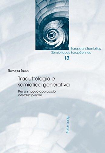 Traduttologia e semiotica generativa: Per un nuovo approccio interdisciplinare (European Semiotics / Sémiotiques Européennes, Band 13)