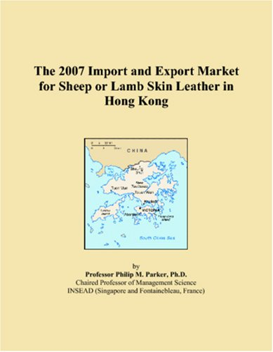 The 2007 Import and Export Market for Sheep or Lamb Skin Leather in Hong Kong
