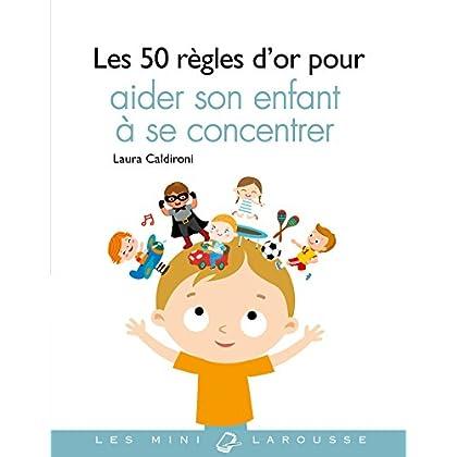 Les 50 règles d'or pour aider son enfant à se concentrer
