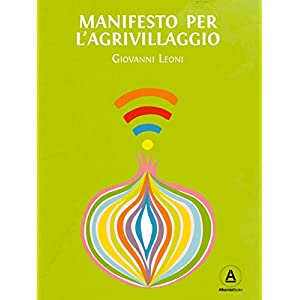 Manifesto per l'Agrivillaggio: Rigenerare il suolo e la vita con l'agricoltura on demand: 1 (I quaderni dell'Agrivillagg