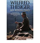 [(My Kenya Days)] [Author: Wilfred Thesiger] published on (April, 1995)