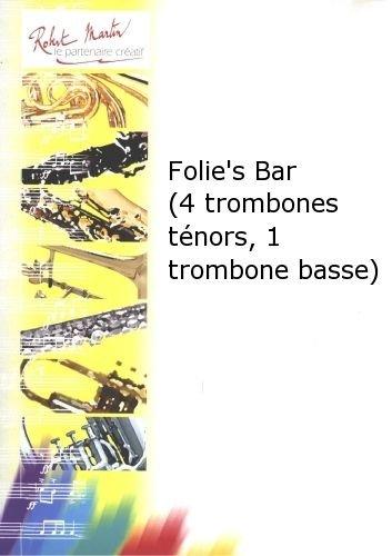 ROBERT MARTIN DULAUROY G    FOLIES BAR (4 TROMBONES TNORS  1 TROMBONE BASSE)