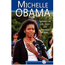 Michelle Obama: Speeches on Life, Love, and American Values[ MICHELLE OBAMA: SPEECHES ON LIFE, LOVE, AND AMERICAN VALUES ] by Obama, Michelle (Author ) on Mar-01-2009 Paperback