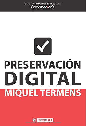 Preservación Digital (EL PROFESIONAL DE LA INFORMACIÓN) por Miquel Térmens Graells