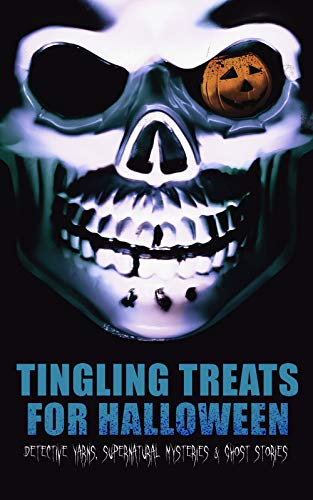Tingling Treats for Halloween: Detective Yarns, Supernatural Mysteries & Ghost Stories: A Witch's Den, The Black Hand , Number 13, The Birth Mark, The ... The Purloined Letter... (English Edition) (Halloween London Ghost Stories)