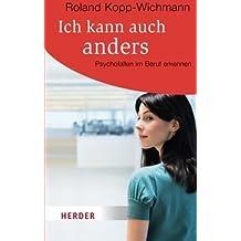 Ich kann auch anders: Psychofallen im Beruf erkennen (HERDER spektrum) von Roland Kopp-Wichmann (24. April 2012) Taschenbuch