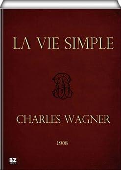 La vie simple par [Wagner, Charles]