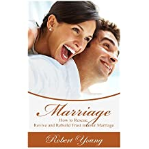 Marriage: How to Rescue, Revive and Rebuild Trust in Your Marriage (Marriage Counseling, Marriage Help, Intimacy Advice)