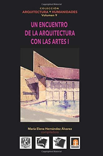 Volumen 9 Un Encuentro de la Arquitectura Con Las Artes I: Volume 9 (Colección Arquitectura y Humanidades)