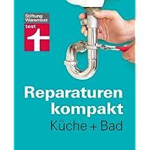 Reparaturen kompakt - Küche + Bad: Waschbecken, Fliesen, Spüle, Armaturen , Dunstabzugshaube ...