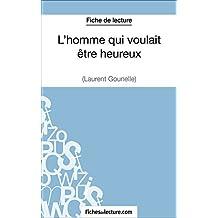 L'homme qui voulait être heureux de Laurent Gounelle (Fiche de lecture): Analyse complète de l'oeuvre (French Edition)