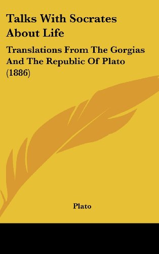 Talks with Socrates about Life: Translations from the Gorgias and the Republic of Plato (1886)