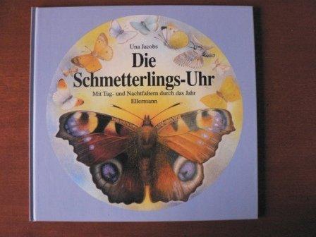 Die Schmetterlings- Uhr. Mit Tag- und Nachtfaltern durch das Jahr